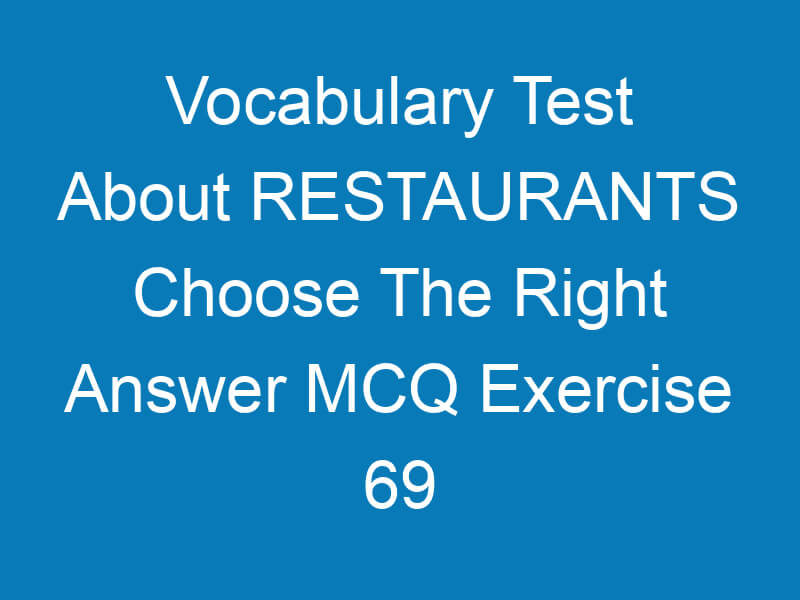 Vocabulary Test About RESTAURANTS Choose The Right Answer MCQ Exercise 69
